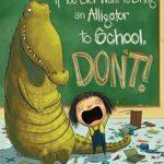 学校にワニを連れていく…?「If You Ever Want to Bring an Alligator to School, Don't!」★動画有