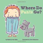 自分でお着替えに興味を持つようになったら…「Where Do Pants Go?」